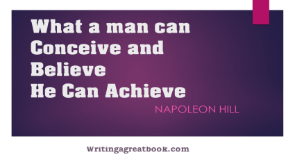 What a man can conceive and believe he can achieve