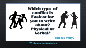 Which type of conflict is easiest for you to write? physical verbal