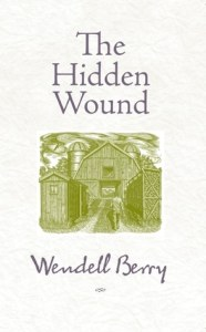 Wendell Berry The Hidden Wound