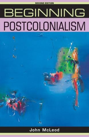 Beginning Postcolonialism: John McLeod - Andrea Gibbons
