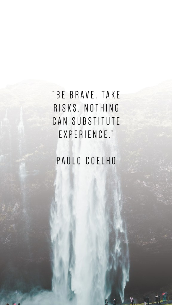 "BE BRAVE. TAKE RISKS. NOTHING CAN SUBSTITUTE EXPERIENCE."" PAULO COELHO QUOTE_PHONE WALLPAPERS TO INSPIRE"