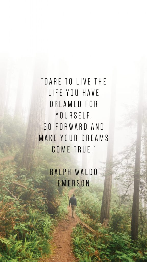 "DARE TO LIVE THE LIFE YOU HAVE DREAMED FOR YOURSELF. GO FORWARD AND MAKE YOUR DREAMS COME TRUE."" RALPH WALDO EMERSON quote_phone wallpapers to inspire_Writing From Nowhere"