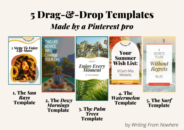 "Text on photo reads: 5 Drag-And-Drop Pinterest Templates Made By A Pinterest Pro. The 5 template designs and displayed along with their titles, ""the sun rays pin template,"" ""the dewy mornings pin template,"" ""the palm tress pin template,"" ""the watermelon pin template"" and ""the surf template"""