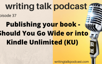 Episode 37 – Publishing your book – Should You Go Wide or into Kindle Unlimited (KU)