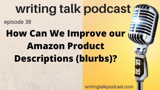 Episode 38 – How Can We Improve our Amazon Product Descriptions (blurbs)?