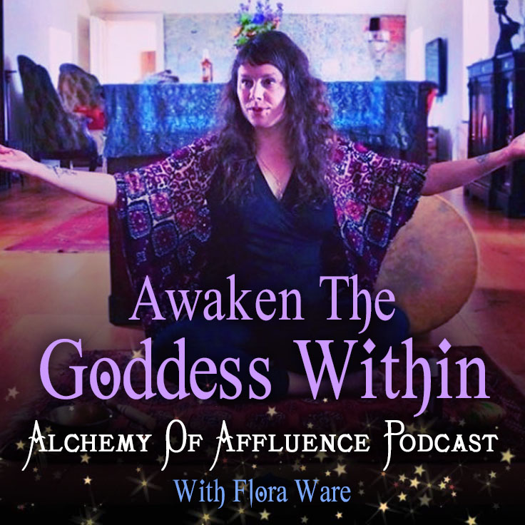 Podcast Episode: Awaken The Goddess Within With Flora Ware