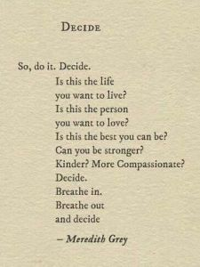 "Image of quote, ""So, do it. Decide. Is this the life you want to live? Is this the person you want to love? Is this the best you can be? Can you be stronger? Kinder? More compassionate? Decide. Breathe in. Breathe out and decide."""