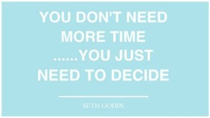 "Image of quote ""You don't need more time...you just need to decide."""