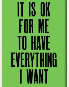 """Green background with black text reading, """"It is OK for me to have everything I want"""""""