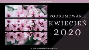 Moje podsumowanie kwietnia 2020 📆.