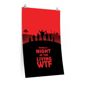 Night Of The Living WTF Poster