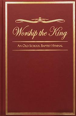 Worship The King: An Old School Baptist Hymnal (Hard Back)