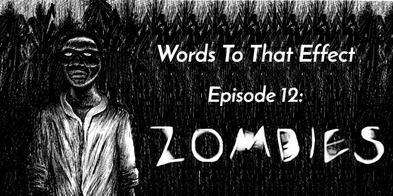 Words To That Effect Podcast Ep 12 History of Zombies