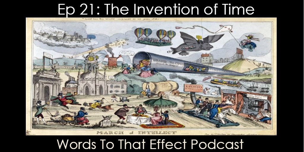 Words To That Effect Ep 21 Invention of Victorian Time