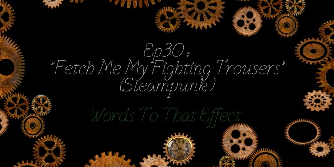 Steampunk - Words To That Effect Ep30