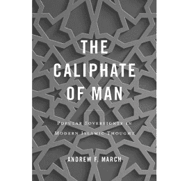 Short review of a book on 'The Caliphate of Man' written by Andrew F March