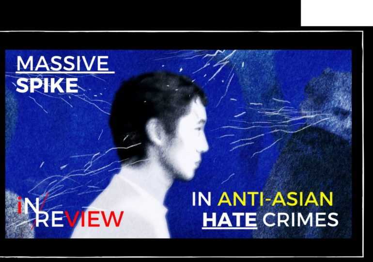 What's fuelling the staggering rise in anti-Asian hate crimes?