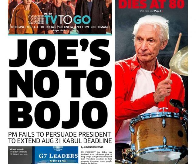 """""""Joe's no to Bojo"""", says Metros's headline. It says the US president snubbed the prime minister's plea to keep his troops in Afghanistan beyond 31 August."""