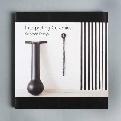 Interpreting Ceramics: Selected Essays