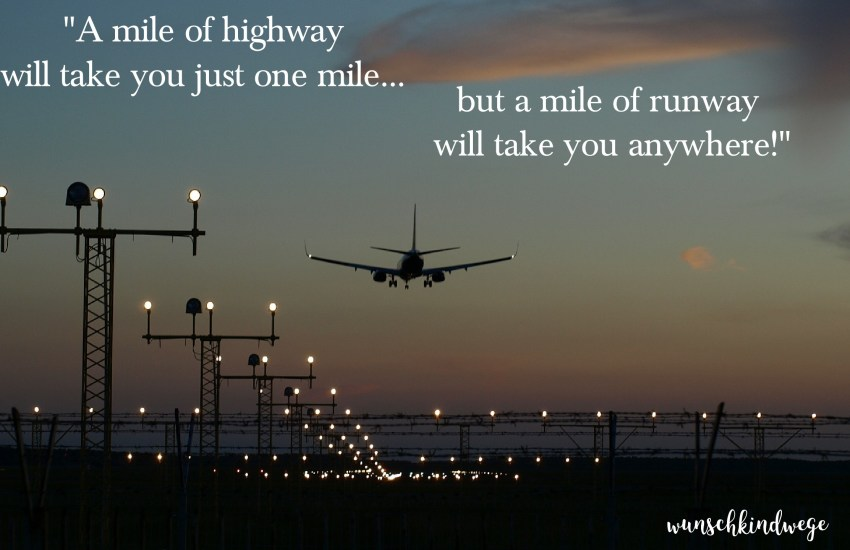 A mile of highway will take you just one mile, but a mile of runway will take you anywhere