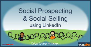 LinkedIn Lead Generation Social Prospecting Social Selling Mark Stonham Wurlwind