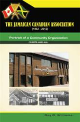 The Jamaican-Canadian Association (1962-2012) * by Roy G. Williams