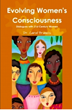 Evolving Women's Consciousness: Dialogues with 21st Century Women, Authored by Dr. Carol Francis, Released by Make Life Happen Publishing May, 2017