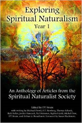 Exploring Spiritual Naturalism, Year 1: An Anthology of Articles from the Spiritual Naturalist Society