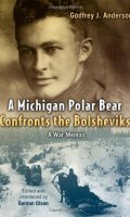 A Michigan Polar Bear Confronts the Bolsheviks: A Memoir