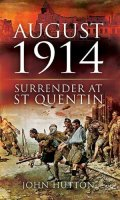 August 1914: Surrender at St. Quentin