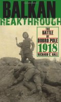Balkan Breakthrough: The Battle of Dobro Pole, 1918