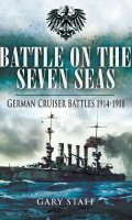 Battle on the Seven Seas: German Cruiser Battles 1914-1918
