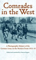Comrades in the West: A Photographic History of the German Army on the Western Front, 1914-1918