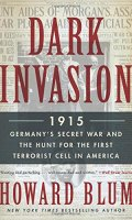 Darks Invasion 1915: Germany's Secret War and the Hunt for the First Terrorist Cell in America
