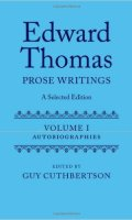 Edward Thomas: Prose Writings: A Selected Edition, Volume 1: Autobiographies