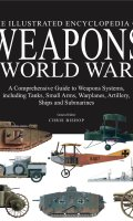 Encyclopedia of Weapons of World War I: The Comprehensive Guide to Weapons Systems, including Tanks, Small Arms, Warplanes, Artillery, Ships and Submarines
