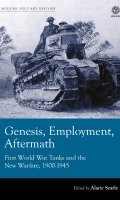 Genesis, Employment, Aftermath: First World War Tanks and the New Warfare, 1900-1945