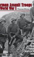 German Assault Troops of World War I: Organization Tactics Weapons Equipment Orders of Battle Uniforms
