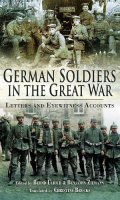 German Soldiers in the Great War: Letters and Eyewitness Accounts