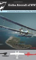 Gotha Aircraft of WWI: A Centennial Perspective on Great War Airplanes