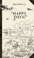Happy Days!: A Humorous Narrative in Drawings of the Progress of American Arms 1917-1919