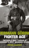 Hermann Göring Fighter Ace: The World War I Career of Germany's Most Infamous Airman