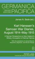Karl Hanssen's Samoan War Diaries, August 1914-May 1915: A German Perspective on New Zealand's Military Occupation of German Samoa