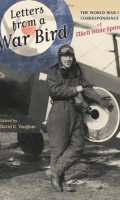 Letters from a War Bird: The World War I Correspondence of Elliot White Springs