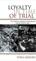 Loyalty in a Time of Trial: The African-American Experience During World War I