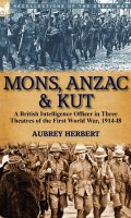 Mons, Anzac & Kut: a British Intelligence Officer in Three Theatres of the First World War, 1914-18