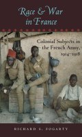 Race and War in France: Colonial Subjects in the French Army, 1914-1918