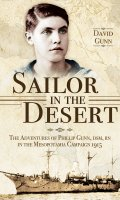 Sailor in the Desert: Adventures of Phillip Gunn DCM, RN in the Mesopotamian Campaign 1915