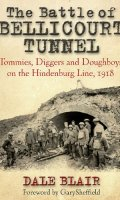 The Battle of the Bellicourt Tunnel: Tommies, Diggers and Doughboys on the Hindenburg Line, 1918