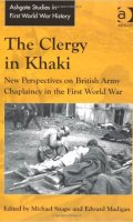 The Clergy in Khaki, New Perspectives on British army Chaplains in the First World War